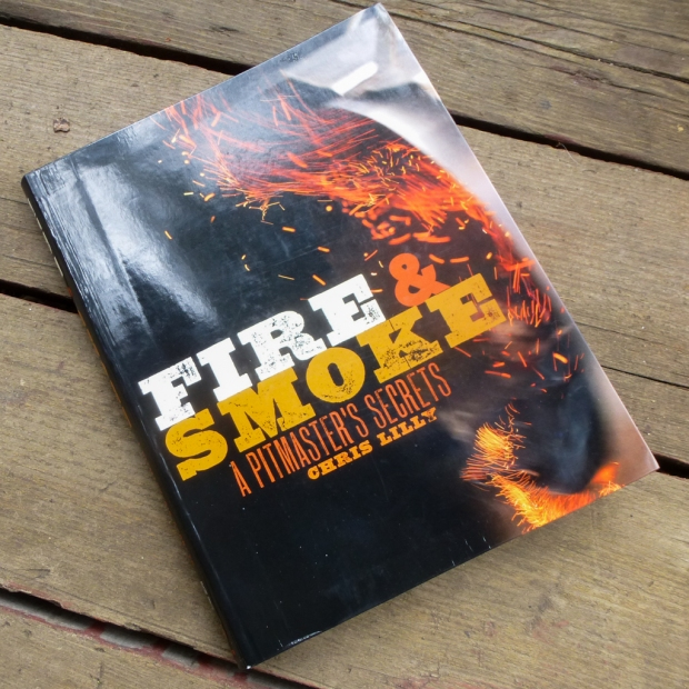 Fire & Smoke: A Pitmaster's Secrets by Chris Lilly
